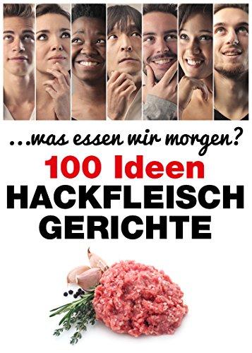 "GRATIS Kindle Edition e-Book: ""Hackfleischgerichte: 100 Ideen"" (. . . was essen wir morgen?)"
