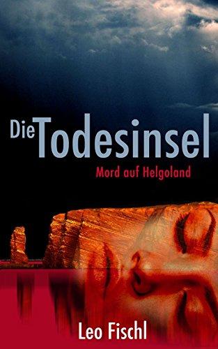 """GRATIS Kindle Edition e-Book: """"Die Todesinsel"""": Mord auf Helgoland (Ein Nordsee-Krimi und Ostfriesen-Krimi)"""