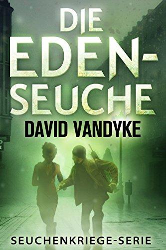GRATIS Kindle Edition e-Book: Die Eden-Seuche (Seuchenkriege-Serie 0) -->  Militär-Thriller-Serie