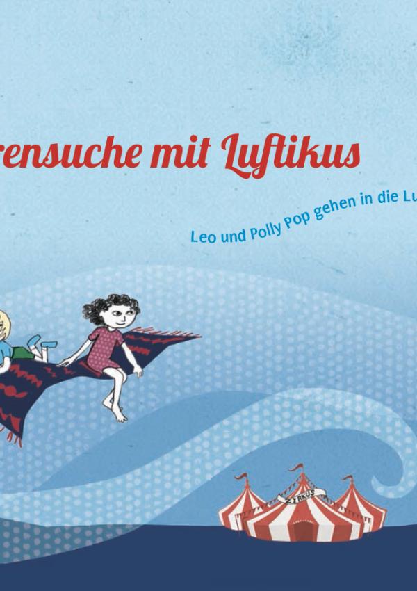 """Kostenloses Kinderbuch mit 43 Seiten: """"Spurensuche mit Luftikus - Leo und Polly Pop gehen in die Luft"""""""