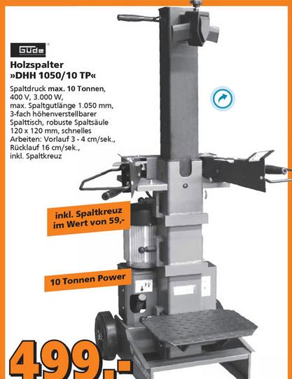 {Globus Baumärkte NRW} Güde DHH 1050/10 TP Holzspalter incl. Spaltkreuz für 499 €