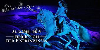 [lokal Fürstenfeldbruck nähe München] 2 Karten für Palast der Pferde: Der Fluch der Eisprinzessin am 31.12.16 für 5,99€ (PK3) / 10,99€ (PK2) / 15,99€ (PK1)