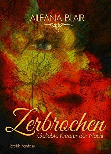 "[Amazon Kindle] E-Book ""Zerbrochen - Geliebte Kreatur der Nacht"" Vampirroman"