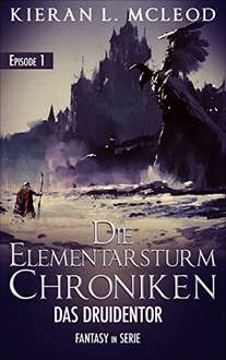 Kindle Ebook Die Elementarsturm-Chroniken – Das Druidentor: Episode 1 von Kieran L. McLeod