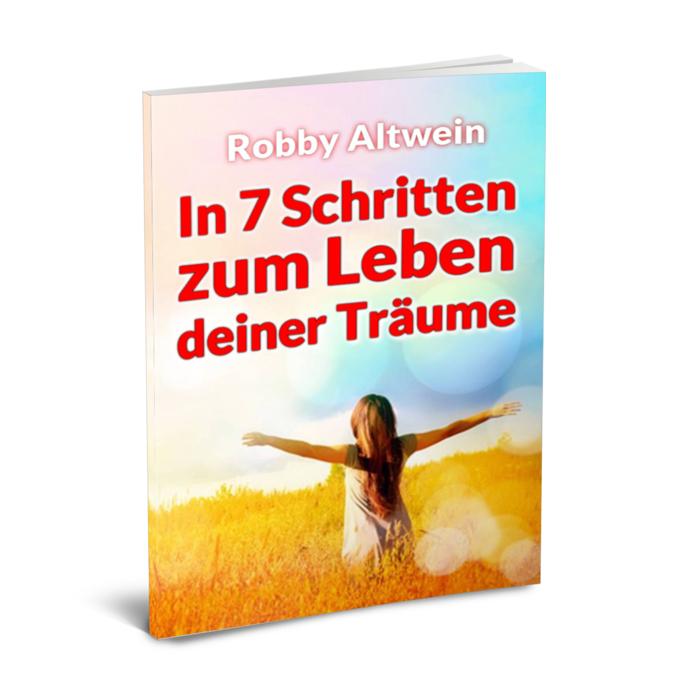 E-Book gratis von Robby Altwein : In 7 Schritten zum Leben deiner Träume/12 Seiten