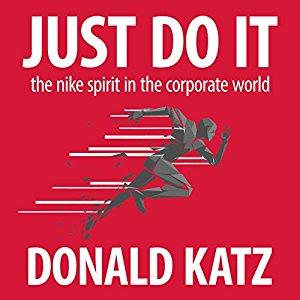 [audible] Gratis Hörbuch Just Do It: The Nike Spirit in the Corporate World von Donald Katz [englisch] 14 Stunden Hörbuch!