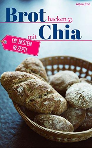 GRATIS e-BOOK: Brot backen mit Chia Samen - Die besten Rezepte für Anfänger und Fortgeschrittene --> amazon Kindle Edition