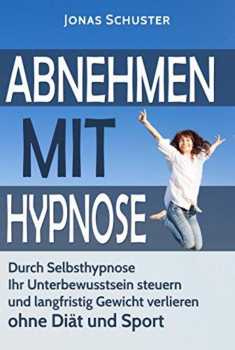 GRATIS E-BOOK: Abnehmen mit Hypnose: Durch Selbsthypnose Ihr Unterbewusstsein steuern und langfristig Gewicht verlieren - ohne Diät und Sport
