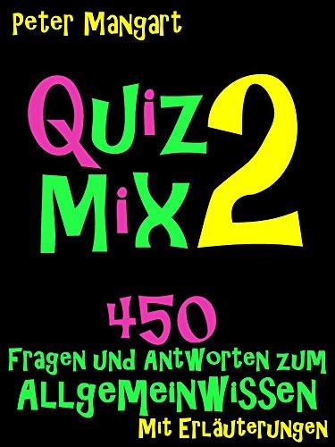 Kindle:Quix-Mix 2 – 450 Fragen und Antworten zum Allgemeinwissen mit kurzen Erläuterungen (Quizzy)