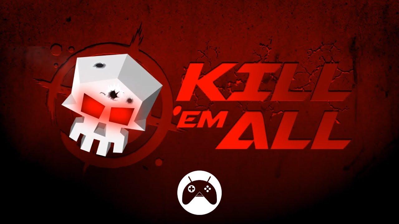 [Android]  Kill 'em All