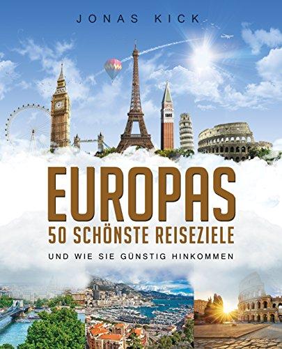 Europas 50 schönste Reiseziele und wie Sie günstig hinkommen Kindle Edition