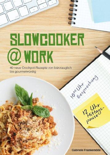 [Kindle] Slowcooker@work: 40 Slowcooker-Rezepte von bürotauglich bis gourmetwürdig