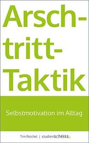 Arschtritt-Taktik: Selbstmotivation im Alltag [Amazon Kindle]