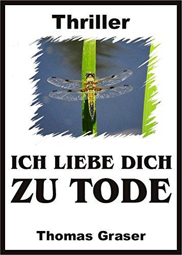 [Amazon Kindle] ICH LIEBE DICH ZU TODE (Thriller) von Thomas Graser