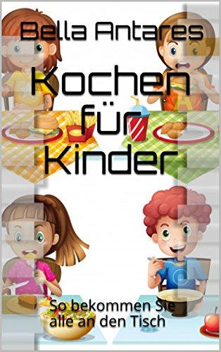 Kochen für Kinder:So bekommen Sie alle an den Tisch Kindle Edition