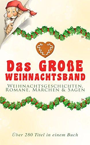 Kindle:Das große Weihnachtsband: Weihnachtsgeschichten, Romane, Märchen & Sagen (Über 280 Titel in einem Buch)