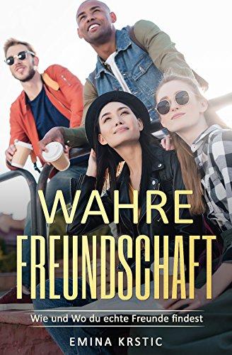 Kindle-eBook GRATIS: Wahre Freundschaft: Wie und Wo du echte Freunde findest