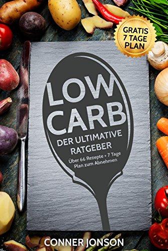 GRATIS Kindle eBook - Low Carb Ultimativer Ratgeber + 7 Tage Plan zum Abnehmen