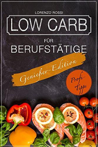 """Kochbuch """"Low Carb für Berufstätige"""" Genießer Edition KOSTENLOS für Kindle"""