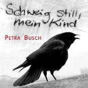 [audible] Schweig still, mein Kind ->Autor: Petra Busch