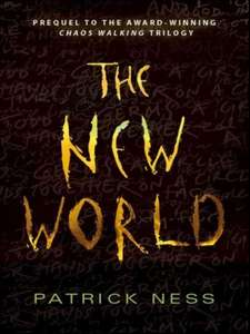 Patrick Ness - New World (Kindle Edition) (Chaos Walking Prequel)