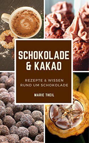 [KINDLE] Schokolade und Kakao: Rezepte und Wissen rund um Schokolade