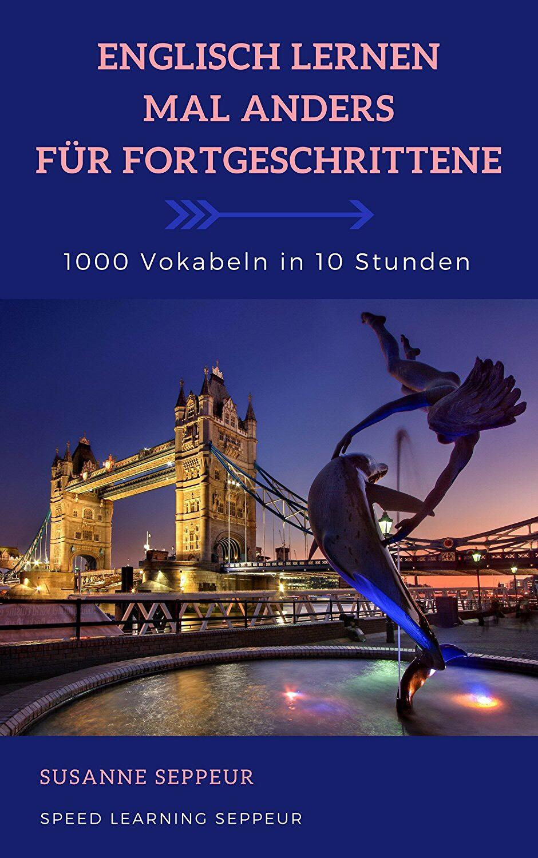 Englisch lernen mal anders für Fortgeschrittene: 1000 Vokabeln in 10 Stunden (Kindle Edition)
