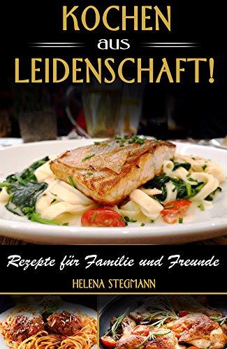 Kochen aus Leidenschaft, Rezepte für Familie und Freunde - gratis (Kindle eBook)