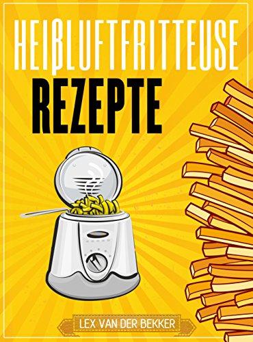 Top-Rezeptbuch für die Heißluftfritteuse KOSTENLOS für Kindle