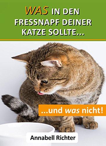 Was in den Fressnapf deiner Katze sollte... und was nicht!: Katzen richtig füttern - Gratis eBook (Kindle)