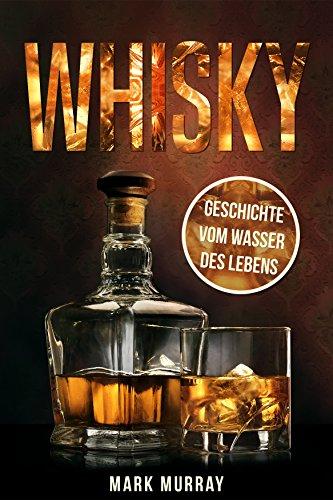 Whisky - Geschichte vom Wasser des Lebens - Gratis eBook (Kindle)