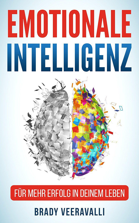 Gratis Kindle eBook: Emotionale Intelligenz: Für mehr Erfolg in deinem Leben und Beruf, Verbesserte Kommunikation und Sozialkompetenz. Mehr Glück und Zufriedenheit