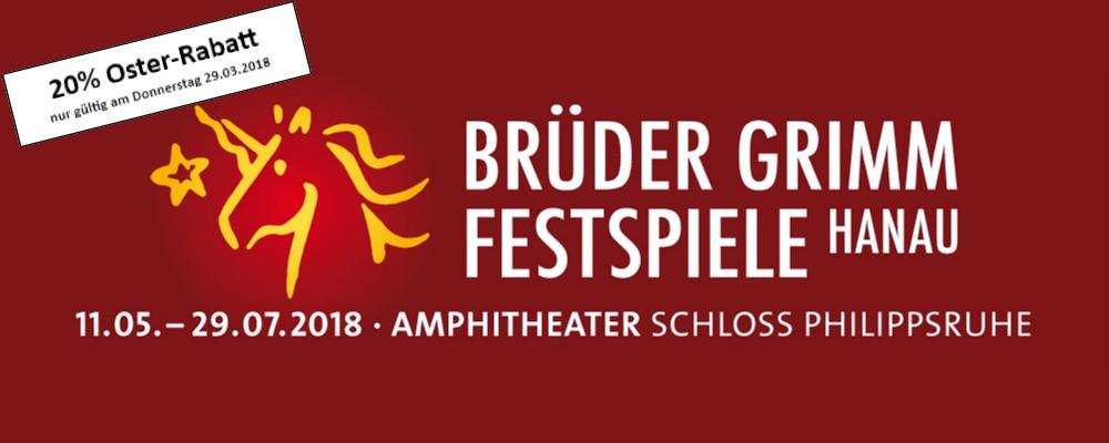 nur heute 20% auf alle Vorstellungen der Brüder Grimm Festspiele Hanau 2018