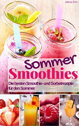 Sommer Smoothies: Die besten Smoothie und Sorbetrezepte für den Sommer - Gratis eBook (Kindle)