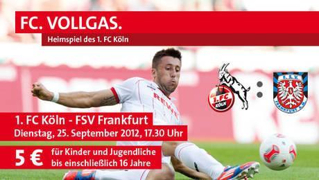 1.FC Köln - FSV Frankfurt 25.9.2012 - 17:30 Uhr -  5 € pro Ticket für Kinder bis 16 Jahren