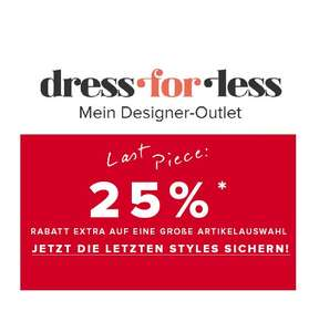Dress for less: Last Piece – 25% Rabatt auf reduzierte Artikel!