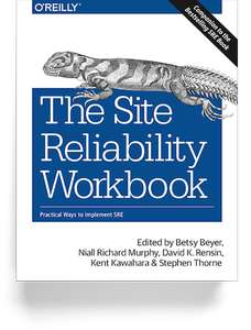 Google  The Site Reliability Workbook Edited by Betsy Beyer, Niall Richard Murphy, David K. Rensin, Kent Kawahara and Stephen Thorne