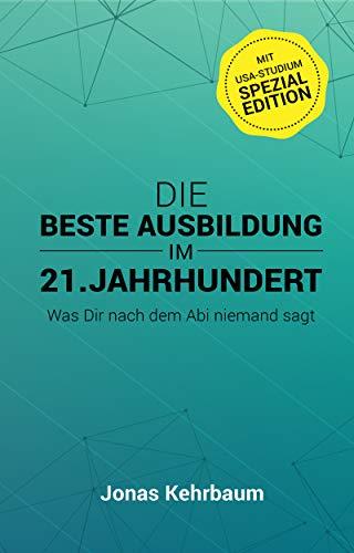 Die beste Ausbildung im 21. Jahrhundert: Was Dir nach dem Abi niemand sagt (mit USA-Studium Spezial Edition)