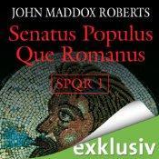[audible] Senatus Populus Que Romanus (SPQR 1) von Autor:John Maddox Roberts