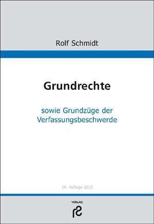 Rolf Schmidt, Grundrechte sowie Grundzüge der Verfassungsbeschwerde, 14. Auflage 2012