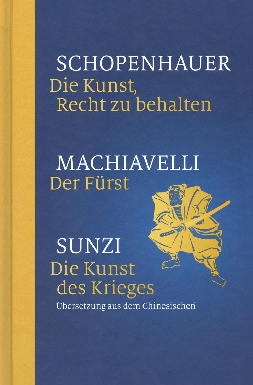 Die Kunst, Recht zu behalten / Der Fürst / Die Kunst des  Krieges [3 in 1]