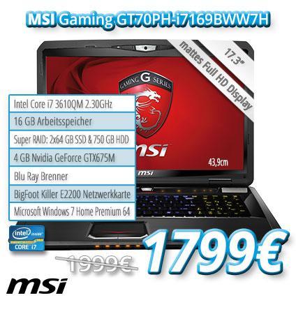 """MSI Gaming GT70PH-i7169BWW7H / mattes 17,3"""" Full HD Display / i7-3610QM 2,3GHz / 16 GB RAM / Super RAID 128GB SSD + 750GB HDD / 4GB Geforce GTX675M / BigFoot Killer E2200 / SteelSeries Tastatur mit 3 Zonen Beleuchtung & Dynaudio Soundsystem"""