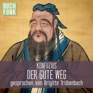 Konfuzius: Der gute Weg / Hörbuch gratis am 21.12.19 (von Buchfunk aus Vorleser.shop-Adventskalender)