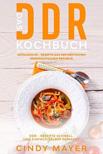 [Amazon Kindle eBook] Das DDR- Kochbuch, Ostalgische - Rezepte aus der DDR - Rezepte Schnell und einfach selbst gemacht, Cindy Mayer