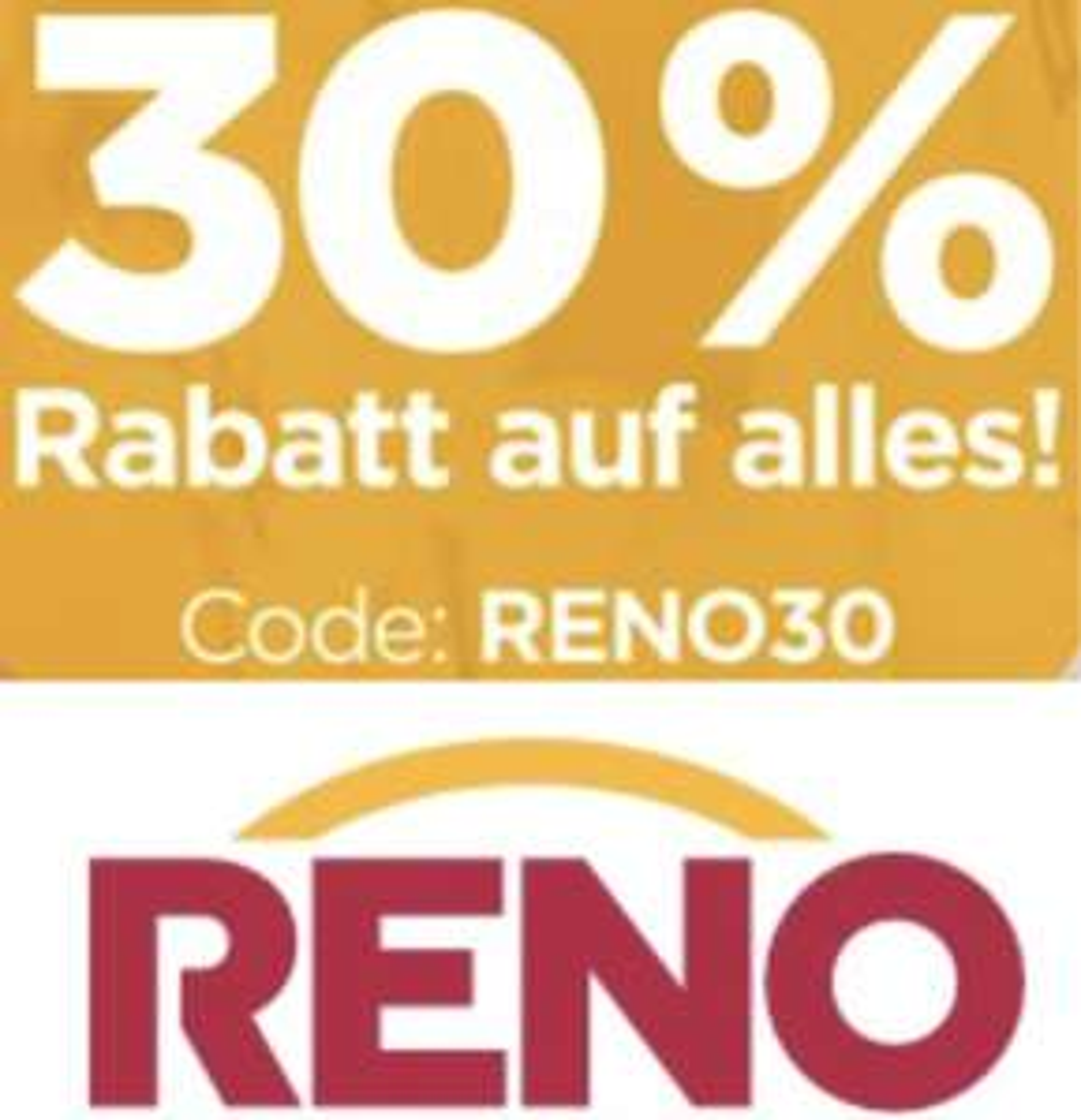 Reno: 30% Rabatt auf ALLES auch auf Sale!