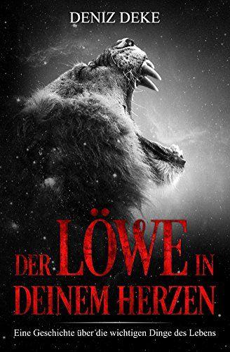 [Amazon Kindle eBook] Deniz Deke, Der Löwe in deinem Herzen: Eine Geschichte über die wichtigen Dinge des Lebens, 135 Seiten