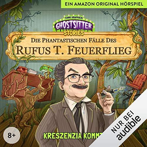 [Audible] Hörspiel von Ghostsitter Stories - Kreszenzia kommt - Die phantastischen Fälle des Rufus T. Feuerflieg 1 - kostenlos