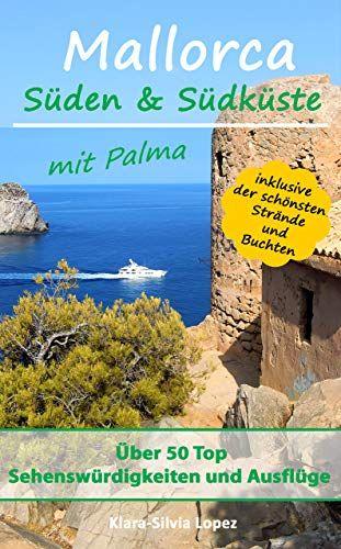 [Amazon Kindle eBook] Mallorca - Süden & Südküste mit Palma: Über 50 Top Sehenswürdigkeiten & Ausflüge inkl. der schönsten Strände & Buchten