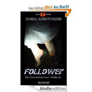 """Abgelaufen! Kindle Gratisbuch: """"Follower - Die Geschichte einer Stalkerin: THRILLER (Wahn & Blut)"""""""