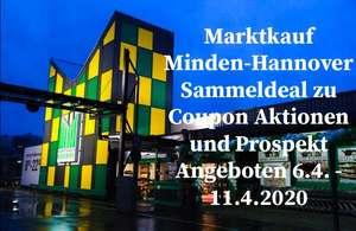 Marktkauf Minden-Hannover Sammeldeal zu Coupon Aktionen und Prospekt Angeboten 6.4 - 11.4.2020